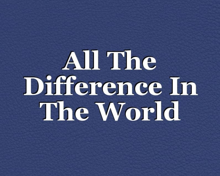 All the Difference in The World